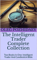 The Intelligent Trader Complete Collection  Two Books In One  Intelligent Trader And Candlestick Bible PDF