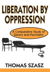 Liberation by Oppression: A Comparative Study of Slavery and Psychiatry