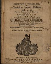 Disputatio theologica ad clausulam cantici Deboræ Jud. 5: 31. prima, secunda, & tertia: quam ... sub præsidio ... Francisci Fabricii ...