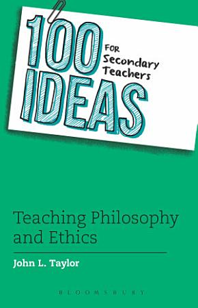 100 Ideas for Secondary Teachers  Teaching Philosophy and Ethics PDF