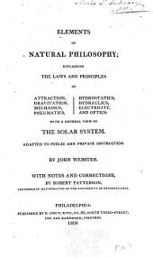 Elements of Natural Philosophy: Explaining the Laws and Principles of Attraction, Gravitation, Mechanics, Pneumatics ... with a General View of the Solar System
