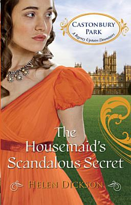 The Housemaid   s Scandalous Secret  Castonbury Park  Book 2  PDF