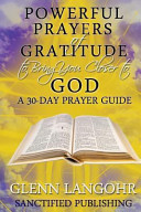 Powerful Prayers of Gratitude to Bring You Closer to God  a 30 Day Prayer Guide