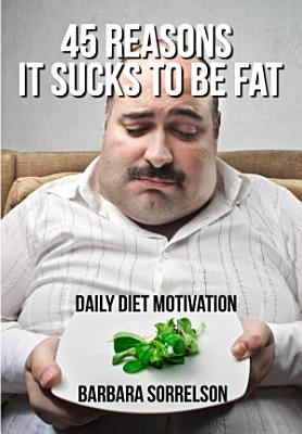 45 Reasons It Sucks to be Fat  Daily Diet Motivation PDF