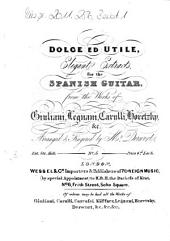 Dolce ed utile: elegante extracts for the Spanish guitar : from the works of Giuliani, Legnani, Carulli, Horetzky & c. Six Monferinos : op. 12, Volume 4