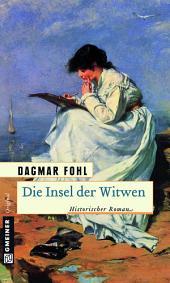Die Insel der Witwen: Historischer Roman