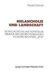 """Melancholie und Landschaft: Die psychotische und ästhetische Struktur der Naturschilderungen in Georg Büchners """"Lenz"""""""
