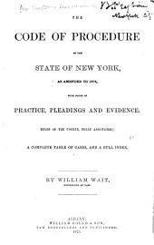The Code of Procedure of the State of New York as Amended to 1874 : with Notes on Practice, Pleadings and Evidence: With Notes on Practice, Pleadings and Evidence : Rules of the Courts, Fully Annotated : a Complete Table of Cases, and a Full Index