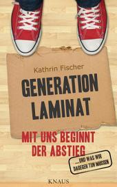 Generation Laminat: Mit uns beginnt der Abstieg ... - und was wir dagegen tun müssen -