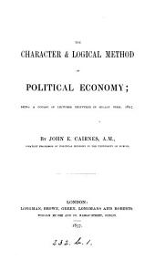 The character & logical method of political economy, lectures
