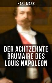 Karl Marx: Der achtzehnte Brumaire des Louis Napoleon: Klassiker der politischen Ideengeschichte