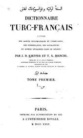 Dictionnaire turc-français: a l'usage des agents diplomatiques et consulaires, des commerçants, des navigateurs, et autres voyageurs dans le Levant, Volume1