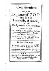 Considerations of the Existence of God and of the Immortality of the Soul: With the Recompences of the Future State : to which is Now Added The Divinity of the Christian Religion Proved by the Evidence of Reason and Divine Revelation : for the Cure of Infidelity, the Hectick Evil of the Times, Part 4