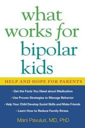 What Works for Bipolar Kids: Help and Hope for Parents