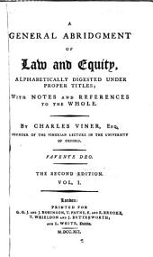 A General Abridgment of Law and Equity: Alphabetically Digested Under Proper Titles : with Notes and References to the Whole, Volume 1