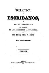Biblioteca de escribanos, ó tratado teorico- practico para la enseñanza de los aspirantes al notariado: II