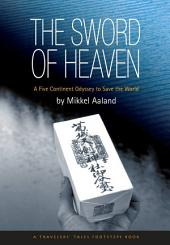 The Sword of Heaven: A Five Continent Odyssey to Save the World
