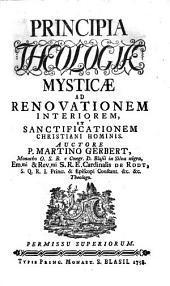 Principia Theologiae Mysticae Ad Renovationem Interiorem Et Sanctificationem Christiani Hominis