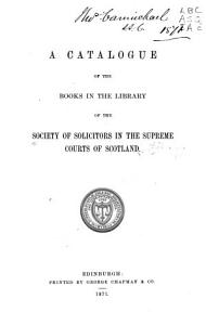 A Catalogue of Books in the Library of the Society of Solicitors in the Supreme Courts of Scotland PDF
