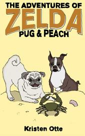The Adventures of Zelda: Pug and Peach