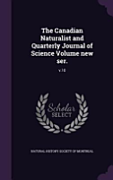The Canadian Naturalist and Quarterly Journal of Science Volume New Ser  PDF
