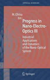 Progress in Nano-Electro Optics III: Industrial Applications and Dynamics of the Nano-Optical System