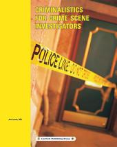 Criminalistics for Crime Scene Investigators