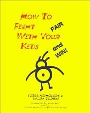 How to Fight Fair with Your Kids   and Win  PDF