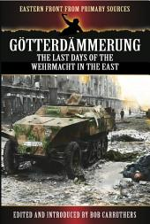 Gotterdammerung: The last days of the Wehrmacht in the East