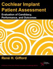 Cochlear Implant Patient Assessment: Evaluation of Candidacy, Performance, and Outcomes
