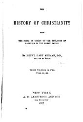 The History of Christianity: From the Birth of Christ to the Abolition of Paganism in the Roman Empire, Volumes 2-3