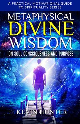 Metaphysical Divine Wisdom on Soul Consciousness and Purpose PDF