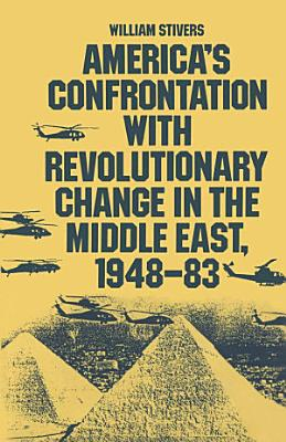 America s Confrontation with Revolutionary Change in the Middle East  1948 83 PDF