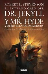 El extraño caso del Dr. Jekyll y Mr. Hyde: y otros relatos escabrosos