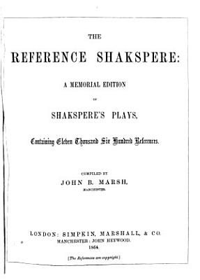The Reference Shakspere  a Memorial Edition of Shakspere s Plays  Containing Eleven Thousand Six Hundred References PDF