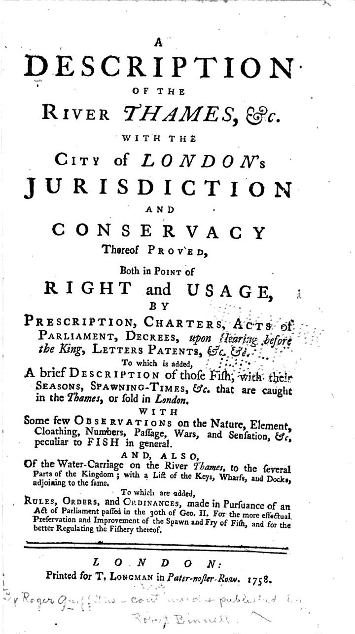 A Description of the River Thames, &c., with the City of London's Jurisdiction and Conservancy Thereof Proved Both in Point of Right and Usage by Prescription, Charters, Acts of Parliament, Decrees ...