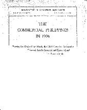 The commercial Philippines in 1906: showing the trade of the Islands, the chief countries participating therein, the principal articles imported and exported, and details of trade of the United States with the Islands during a term of years