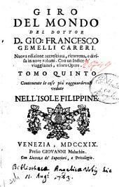 Giro del mondo del dottor d. Gio. Francesco Gemelli Careri. Tomo primo [-nono]: Tomo quinto contenente le cose piu ragguardevoli vedute nell'isole Filippine, Volume 5