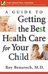 A Guide To Getting The Best Health Care For Your Child Book PDF