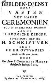 Beelden-dienst ende Vasten met haere ceremonien, soo sy ghebruyckt worden vande H. Roomsche Kercke: bevestight met de H. Schrifture ende de HH. Out-vaders naemelyck vande eerste 400. jaeren