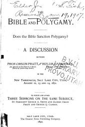The Bible and Polygamy: Does the Bible Sanction Polygamy? A Discussion Between Prof. Orson Pratt, and Rev. Dr. J.P. Newman ... in the New Tabernacle, Salt Lake City, Utah, August 12, 13, 1870. To which are Added Three Sermons on the Same Subject by President George A. Smith and Elders Orson Pratt and George Q. Cannon
