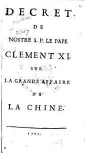 Decret de nostre S.P. le Pape Clément XI. sur la grande affaire de la Chine