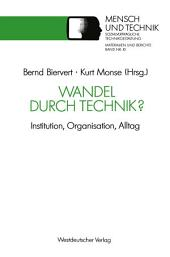 Wandel durch Technik?: Institution, Organisation, Alltag