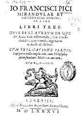 Io. Francisci Pici Mirandulae... De auro libri tres ...: Cum explicatione perutili [et] pericunda complurium, tam philosophi[a]e quàm facultatis medicae arcanorum