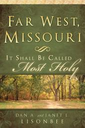 Far West Missouri: It Shall Be Called Most Holy