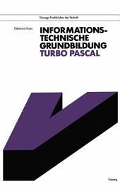 Informationstechnische Grundbildung Turbo Pascal: Mit Referenzliste zur strukturierten Programmierung, Ausgabe 2