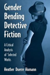 Gender Bending Detective Fiction: A Critical Analysis of Selected Works