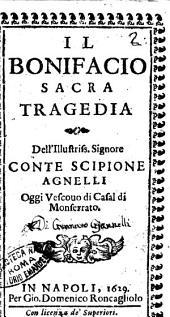 Il Bonifacio sacra tragedia dell'illustriss. signore conte Scipione Agnelli oggi vescouo di Casal di Monferrato