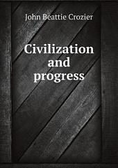 Civilization & Progress: Being the Outlines of a New System of Political, Religious, and Social Philosophy