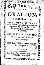 Libro de la oracion y meditacion: en el qual se trata de la consideracion de los principales mysterios de nuestra fè y de las partes y doctrina para la oracion